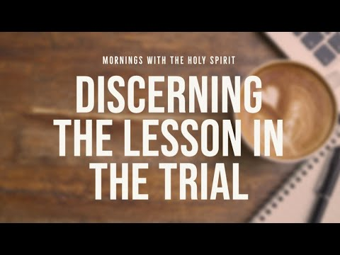 Discerning the Lesson in the Trial (Prophetic Prayer & Prophecy)