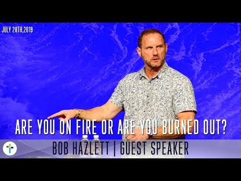 Are You On Fire Or Are You Burned Out?  Bob Hazlett  Sojourn Church Carrollton Texas