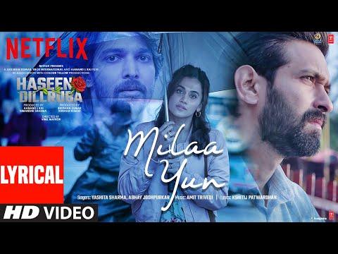 Milaa Yun Lyrical | Haseen Dillruba | Taapsee P, Vikrant M, Harshvardhan R | Amit Trivedi