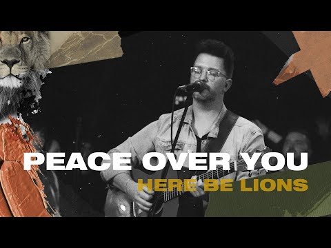 Peace Over You   Here Be Lions (Official Live Video)
