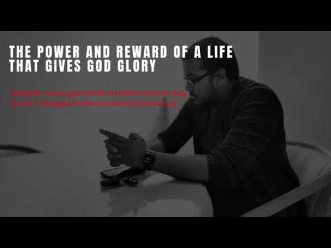 THE VALUE, POWER AND REWARD OF LIVING A LIFE THAT GIVES GOD GLORY, POWERFUL MESSAGE AND PRAYERS