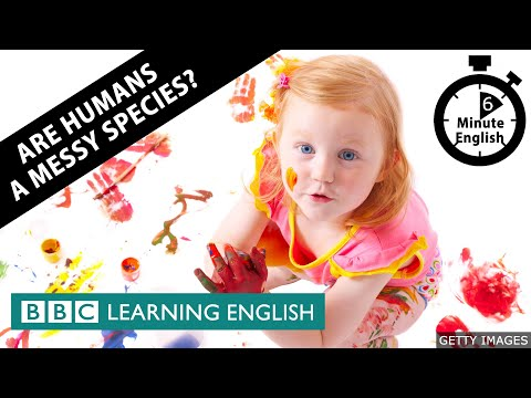 Are humans a messy species? - 6 Minute English