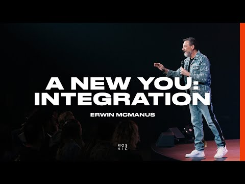 A New You: Integration  Mosaic - Erwin McManus
