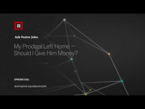 My Prodigal Left Home — Should I Give Him Money? // Ask Pastor John