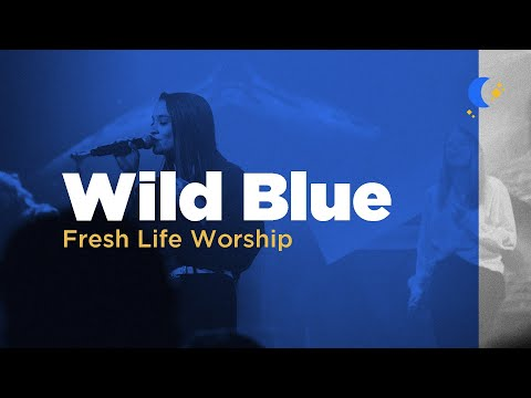 Wild Blue // Live // Fresh Life Worship