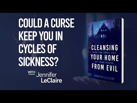 Could a Curse Keep You in Cycles of Sickness?  Cleansing Your Home from Evil