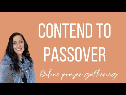 CONTEND TO PASSOVER // Online prayer gathering
