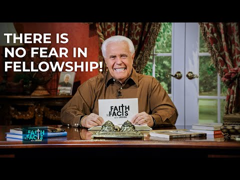 Faith the Facts with Jesse: There Is No Fear In Fellowship!