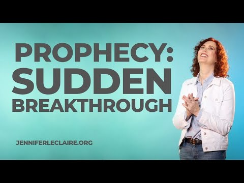 A Prophetic Word About Sudden Breakthroughs