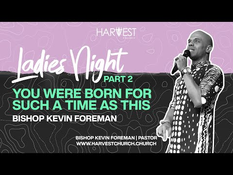 Ladies Night 2020 - You Were Born for Such a Time as This Part 2 - Bishop Kevin Foreman