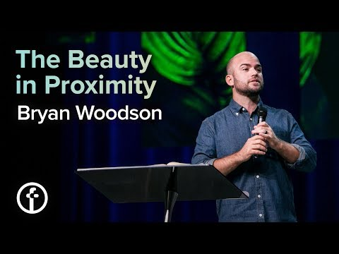 The Beauty in Proximity  Pastor Bryan Woodson