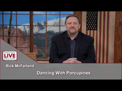 Charis Daily Live Bible Study: Dancing with Porcupines - Rick McFarland - June 14, 2021