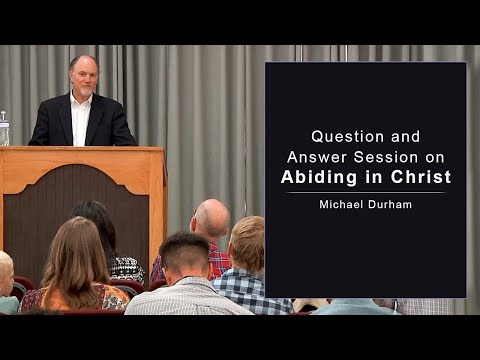 Question and Answer Session on Abiding in Christ - Michael Durham