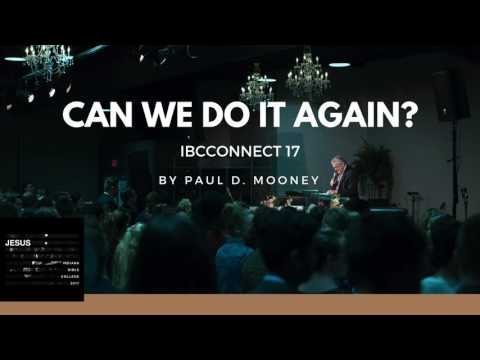 Can We Do It Again? - President Paul D. Mooney - IBC CONNECT Chapel