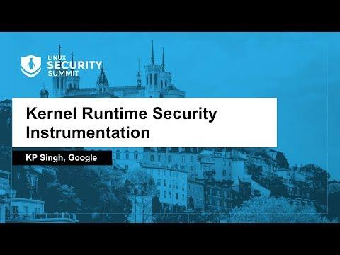 Kernel Runtime Security Instrumentation - KP Singh, Google