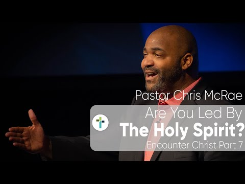 Are You Led by the Holy Spirit  Encounter Christ Part 7  Pastor Chris McRae  Sojourn Church