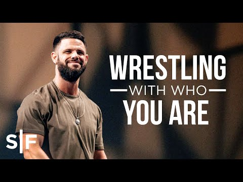 Wrestling With Who You Are  Steven Furtick
