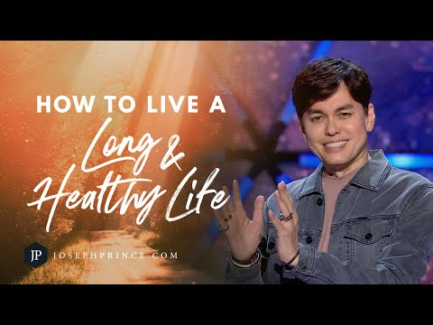 How To Live A Long And Healthy Life  Joseph Prince