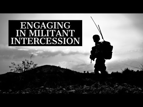 Engaging in Militant Intercession  School of Prayer