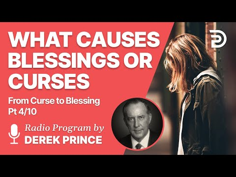 From Curse To Blessing Pt 4 of 10 - What Causes Blessings or Curses - Derek Prince
