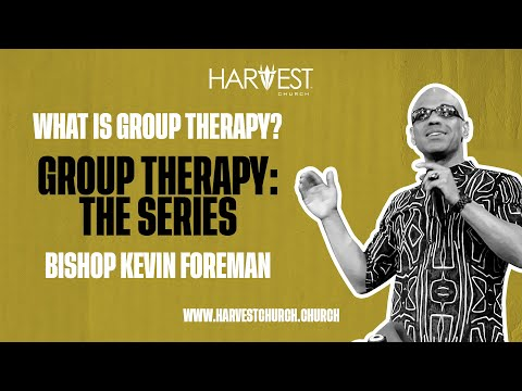 Group Therapy: The Series - What Is Group Therapy? - Bishop Kevin Foreman