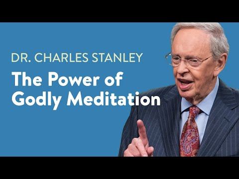 The Power of Godly Meditation  Dr. Charles Stanley