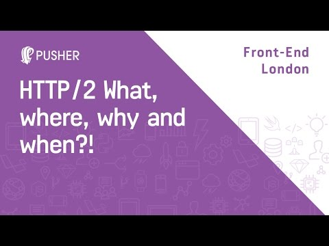 HTTP/2 What, where, why and when?! - Front-End London