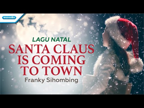 Santa Claus Is Coming To Town - Lagu Natal - Franky Sihombing (with lyric)
