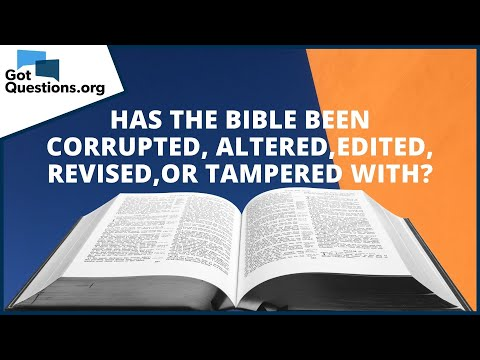 Has the Bible been corrupted, altered, edited, revised, or tampered with?  GotQuestions.org