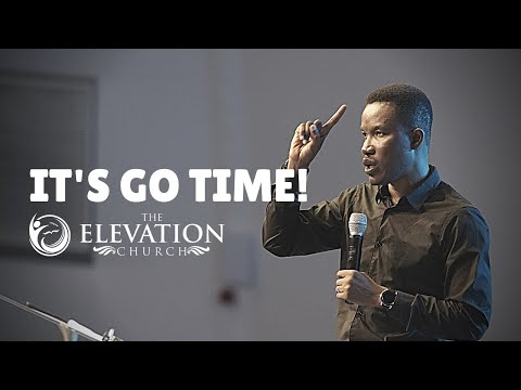 It's Go Time // Pastor Godman Akinlabi // The Elevation Church // 8th August 2021