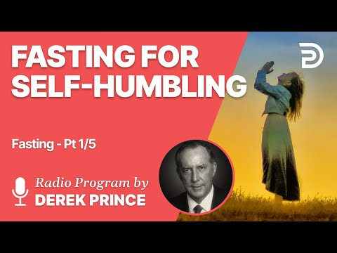 Fasting Part 1 of 5 - Fasting for Self Humbling - Derek Prince