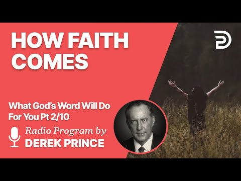 What God's Word Will Do For You 2 of 10 - How Faith Comes - Derek Prince