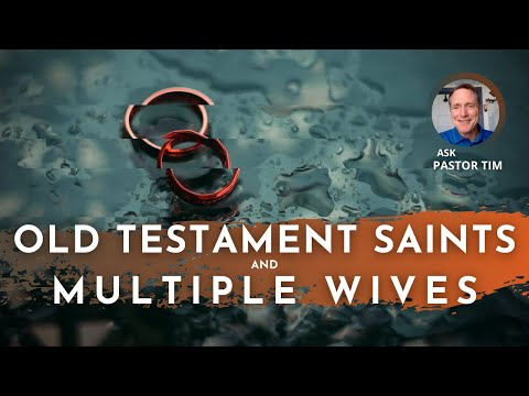 Were the old testament saints wrong for having multiple Wives?!