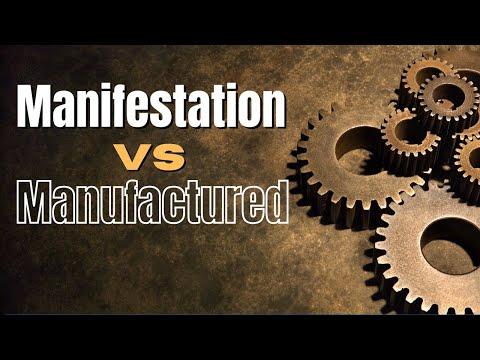Manifestation vs Manufactured