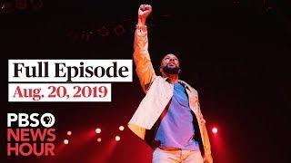 PBS NewsHour full episode - August 20, 2019