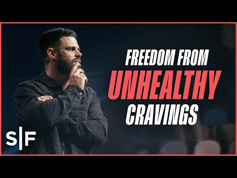 Freedom From Unhealthy Cravings  Steven Furtick