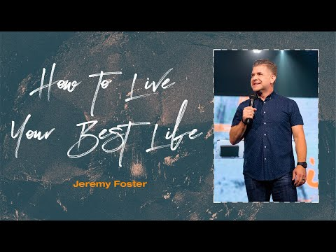 How to Live Your Best Life  Pastor Jeremy Foster