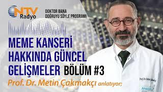 Prof. Dr. Metin Çakmakçı - Meme Kanseri Hakkında Güncel Gelişmeler Bölüm 3