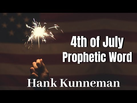 Hank Kunneman  4th of July 2019  Prophetic Word