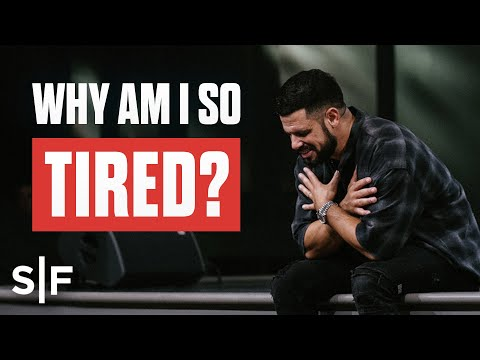 Why Am I So Tired?  Steven Furtick
