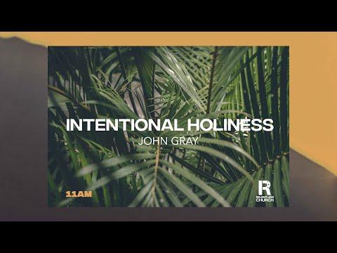 John Gray  Intentional Holiness  11am