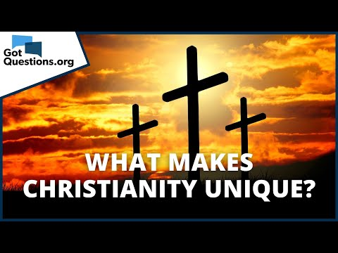 What makes Christianity unique?    GotQuestions.org