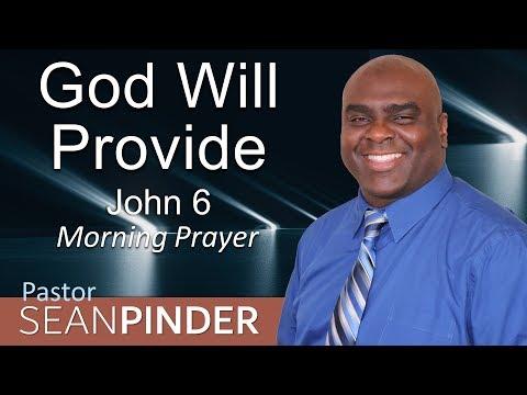 JOHN 6 - GOD WILL PROVIDE - MORNING PRAYER (video)