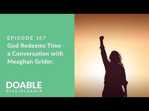 Episode 167: God Redeems Time - A Conversation with Meaghan Grider