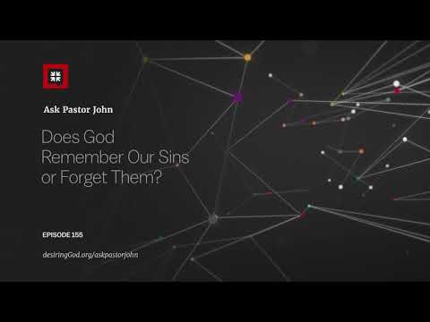 Does God Remember Our Sins or Forget Them? // Ask Pastor John