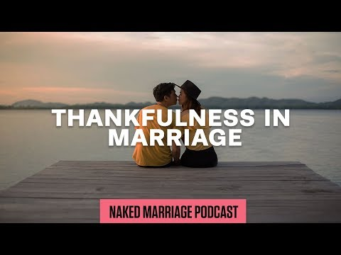 Thankfulness in Marriage  The Naked Marriage Podcast  Episode 008