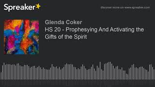 HS 20 - Prophesying And Activating the Gifts of the Spirit (made with Spreaker)