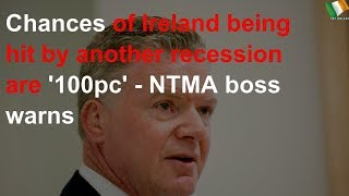 Chances of Ireland being hit by another recession are '100pc' - NTMA boss warns