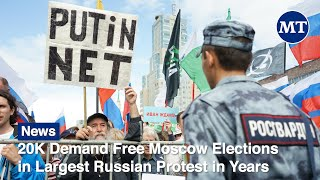 20K Demand Free Moscow Elections in Largest Russian Protest in Years | The Moscow Times