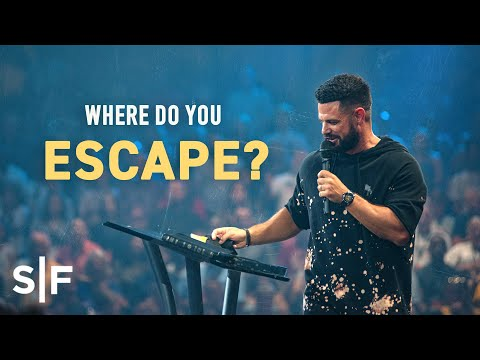 Where do you escape?  Steven Furtick